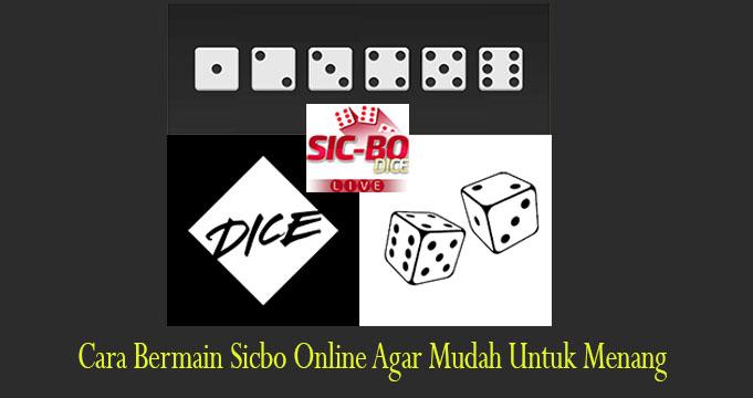 Cara Bermain Sicbo Online Agar Mudah Untuk Menang